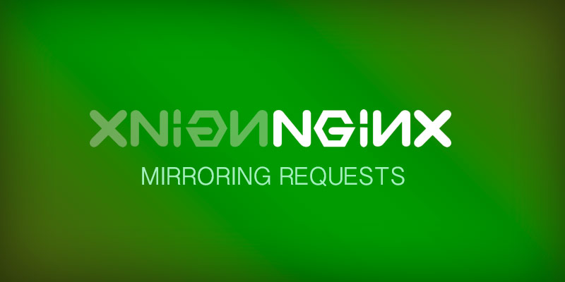 Mirroring Requets with NGINX