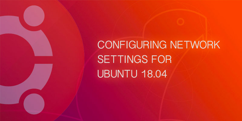 How to configure Network Settings in Ubuntu 18 04 Bionic