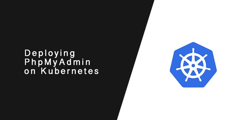 Deploy PhpMyAdmin on Kubernetes to manage MySQL pods