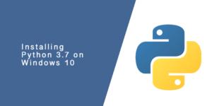 Installing Python 3.7 on Windows 10