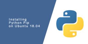 Installing Python Pip on Ubuntu 18.04